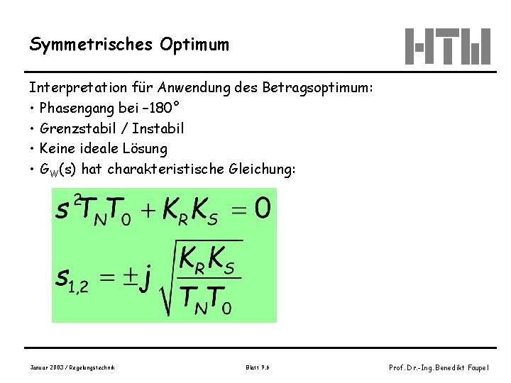 Symmetrisches Optimum Interpretation für Anwendung des Betragsoptimum: • Phasengang bei – 180° • Grenzstabil