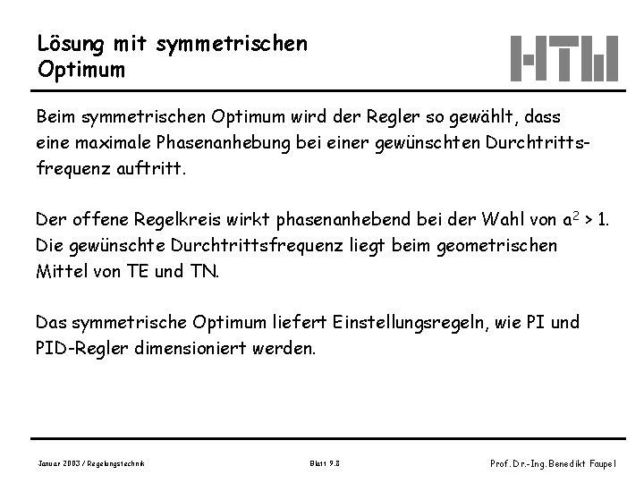 Lösung mit symmetrischen Optimum Beim symmetrischen Optimum wird der Regler so gewählt, dass eine