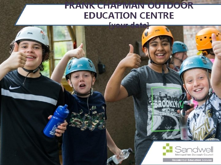 FRANK CHAPMAN OUTDOOR EDUCATION CENTRE [your date]