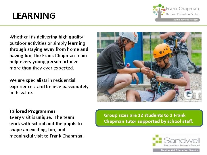LEARNING Whether it's delivering high quality outdoor activities or simply learning through staying away