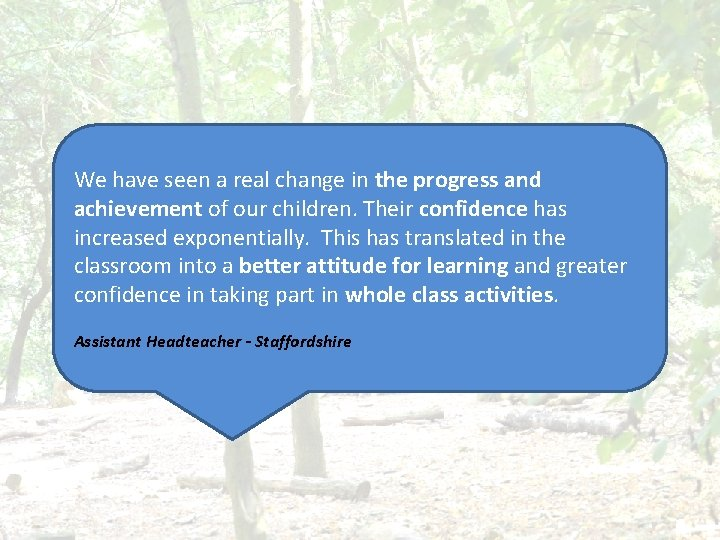 We have seen a real change in the progress and achievement of our children.