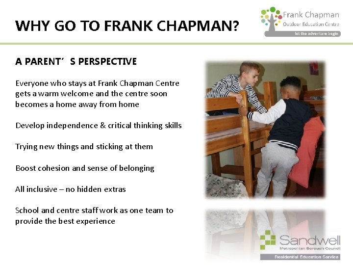 WHY GO TO FRANK CHAPMAN? A PARENT'S PERSPECTIVE Everyone who stays at Frank Chapman