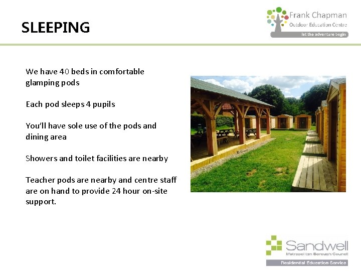 SLEEPING We have 40 beds in comfortable glamping pods Each pod sleeps 4 pupils