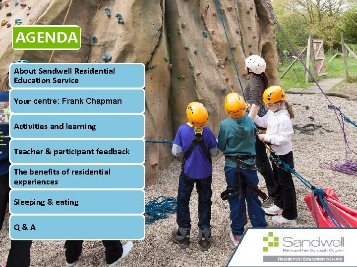 AGENDA About Sandwell Residential Education Service Your centre: Frank Chapman Activities and learning Teacher