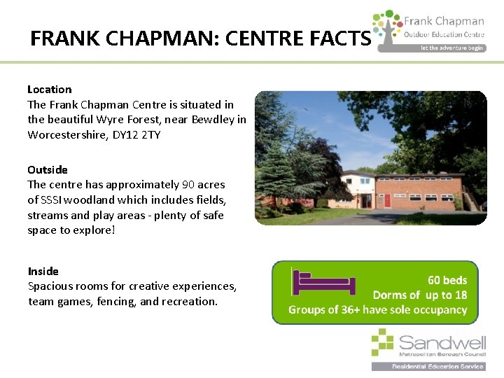 FRANK CHAPMAN: CENTRE FACTS Location The Frank Chapman Centre is situated in the beautiful