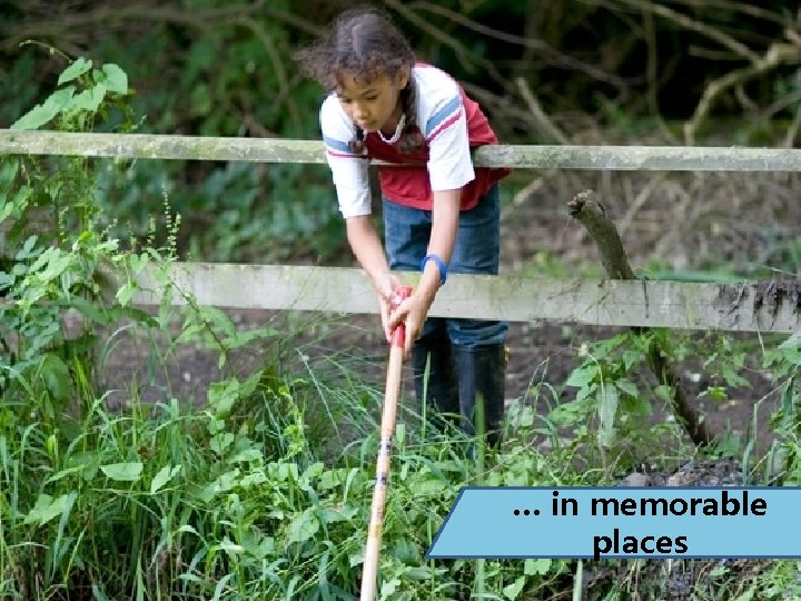 … in memorable places