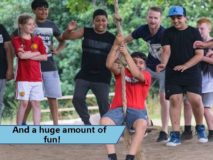 And a huge amount of fun!