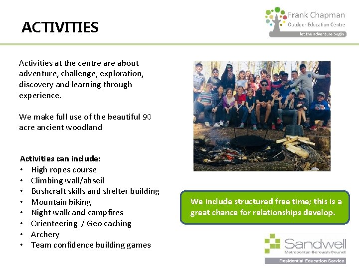 ACTIVITIES Activities at the centre about adventure, challenge, exploration, discovery and learning through experience.