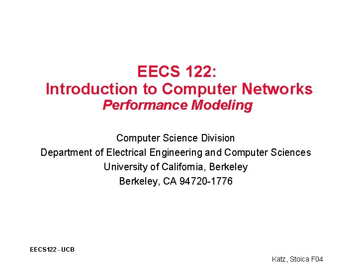EECS 122: Introduction to Computer Networks Performance Modeling Computer Science Division Department of Electrical