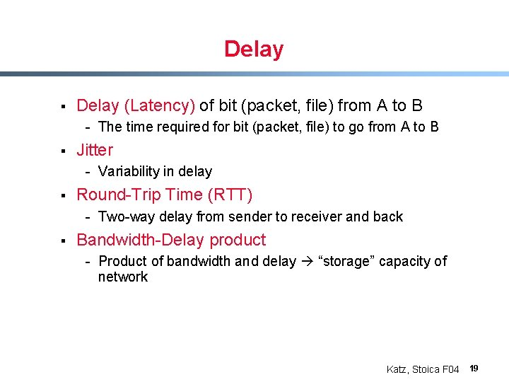 Delay § Delay (Latency) of bit (packet, file) from A to B - The