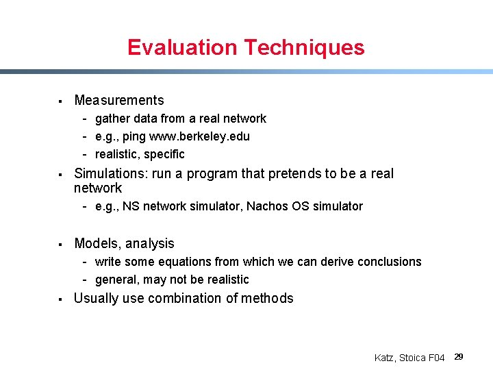 Evaluation Techniques § Measurements - gather data from a real network - e. g.