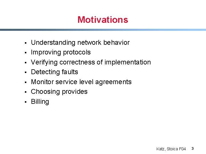 Motivations § § § § Understanding network behavior Improving protocols Verifying correctness of implementation
