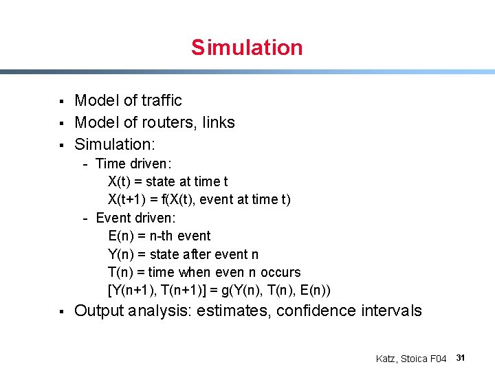 Simulation § § § Model of traffic Model of routers, links Simulation: - Time