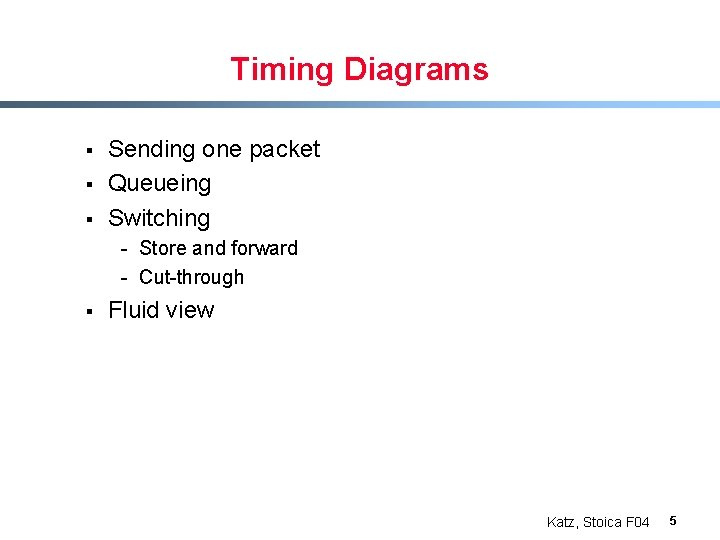 Timing Diagrams § § § Sending one packet Queueing Switching - Store and forward