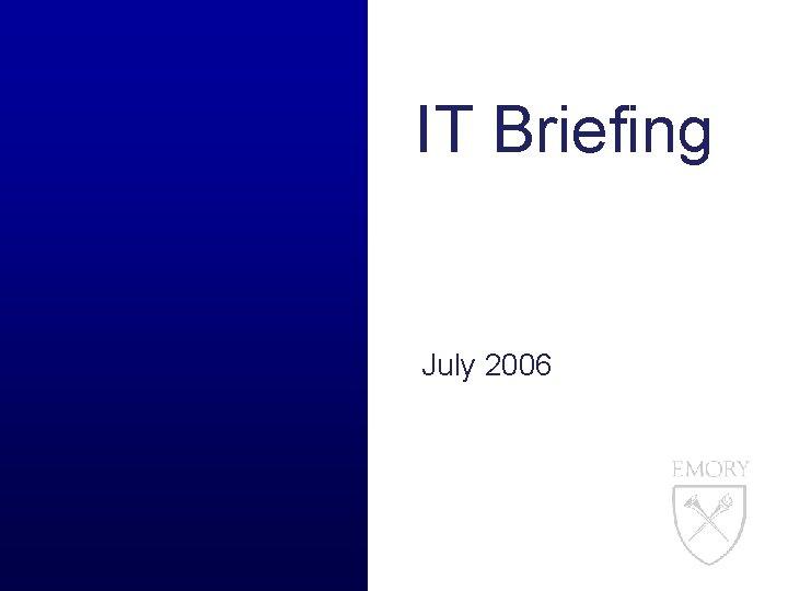 IT Briefing July 2006