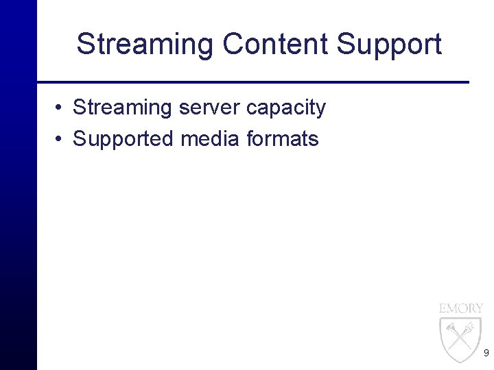 Streaming Content Support • Streaming server capacity • Supported media formats 9