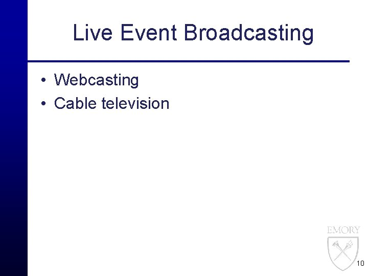 Live Event Broadcasting • Webcasting • Cable television 10