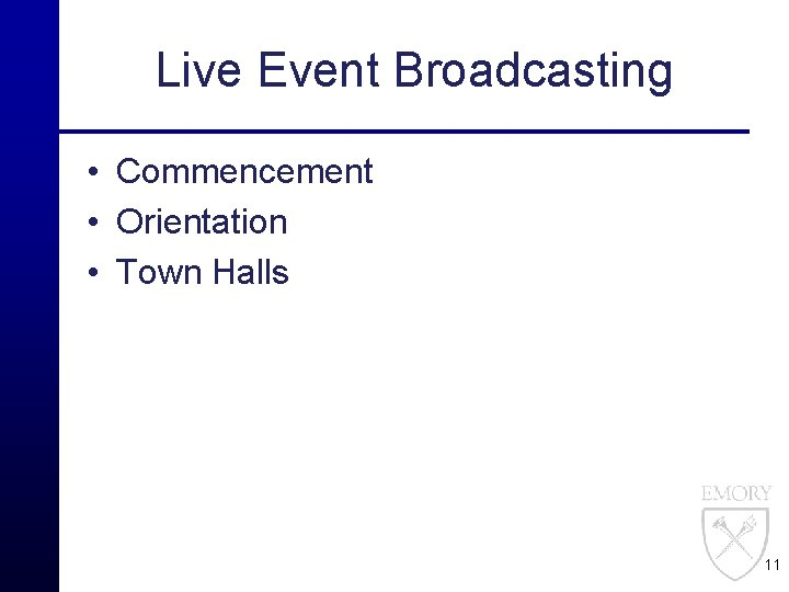 Live Event Broadcasting • Commencement • Orientation • Town Halls 11