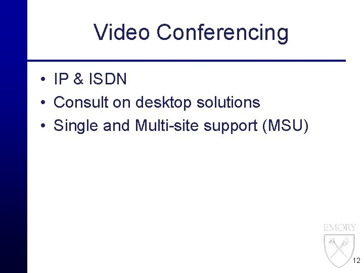 Video Conferencing • IP & ISDN • Consult on desktop solutions • Single and