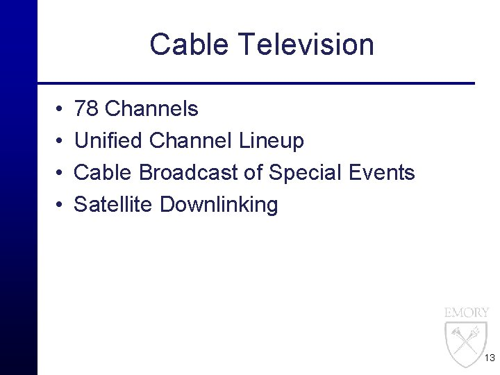 Cable Television • • 78 Channels Unified Channel Lineup Cable Broadcast of Special Events