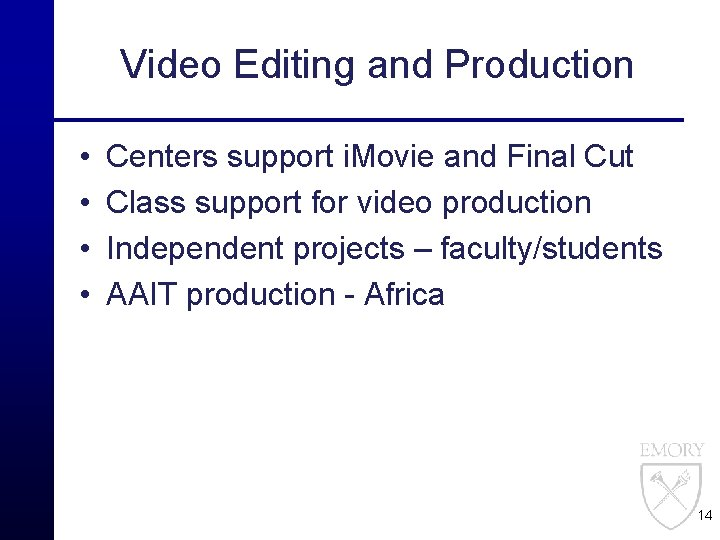 Video Editing and Production • • Centers support i. Movie and Final Cut Class