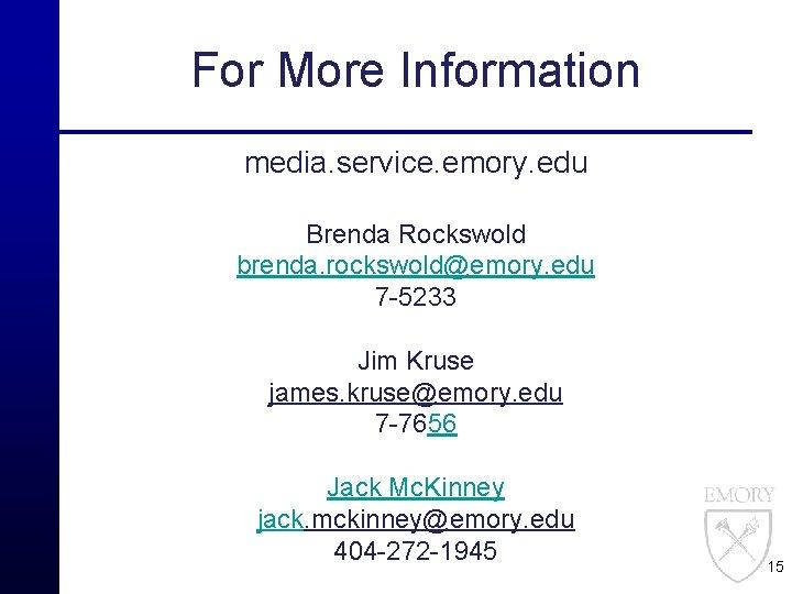 For More Information media. service. emory. edu Brenda Rockswold brenda. rockswold@emory. edu 7 -5233