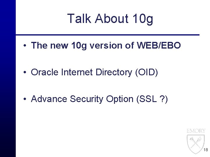 Talk About 10 g • The new 10 g version of WEB/EBO • Oracle