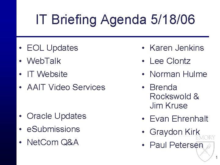 IT Briefing Agenda 5/18/06 • EOL Updates • Karen Jenkins • Web. Talk •