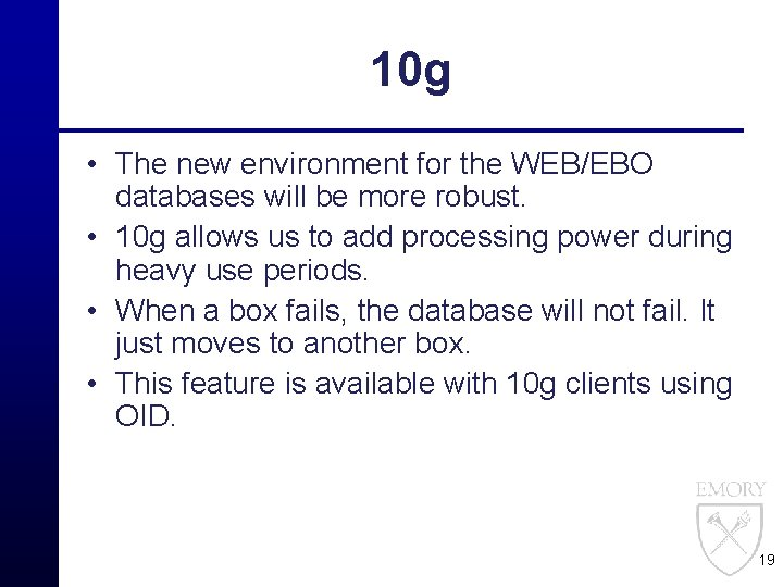 10 g • The new environment for the WEB/EBO databases will be more robust.