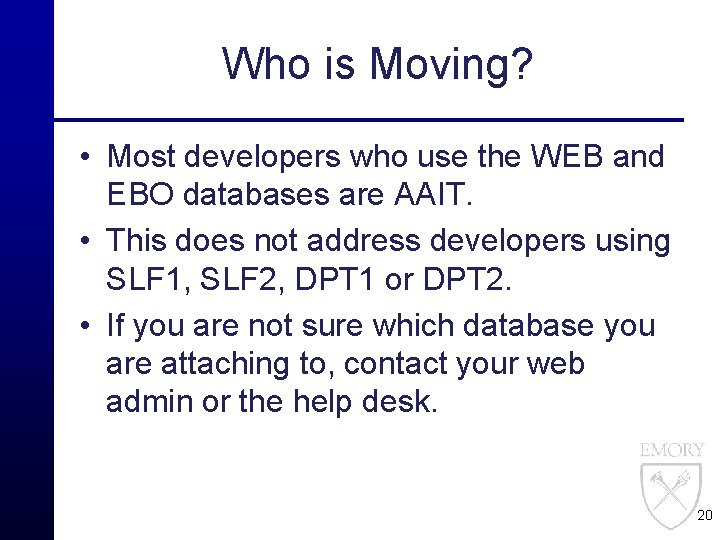 Who is Moving? • Most developers who use the WEB and EBO databases are
