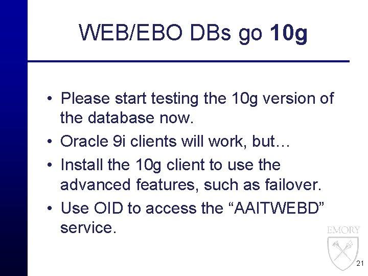 WEB/EBO DBs go 10 g • Please start testing the 10 g version of