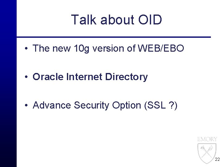 Talk about OID • The new 10 g version of WEB/EBO • Oracle Internet