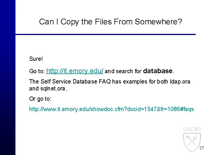 Can I Copy the Files From Somewhere? Sure! Go to: http: //it. emory. edu/