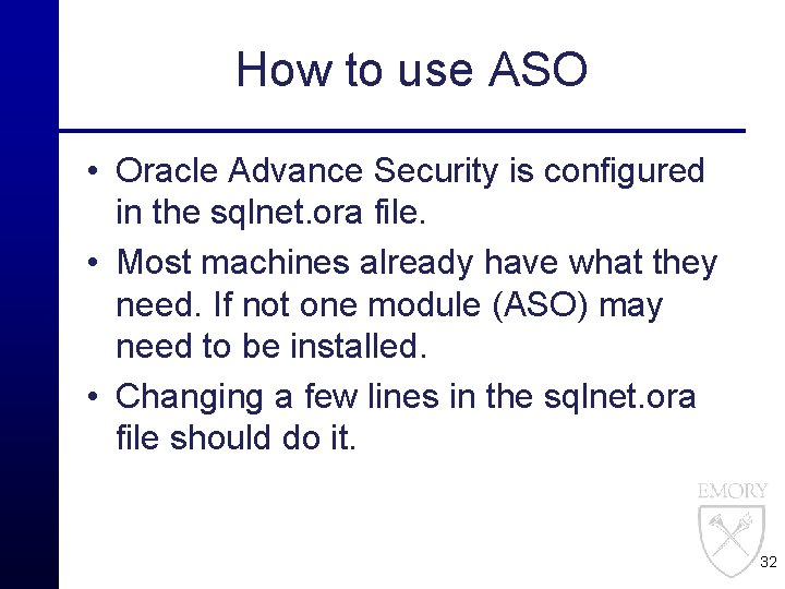 How to use ASO • Oracle Advance Security is configured in the sqlnet. ora