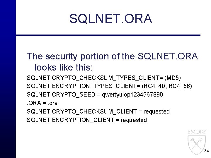 SQLNET. ORA The security portion of the SQLNET. ORA looks like this: SQLNET. CRYPTO_CHECKSUM_TYPES_CLIENT=
