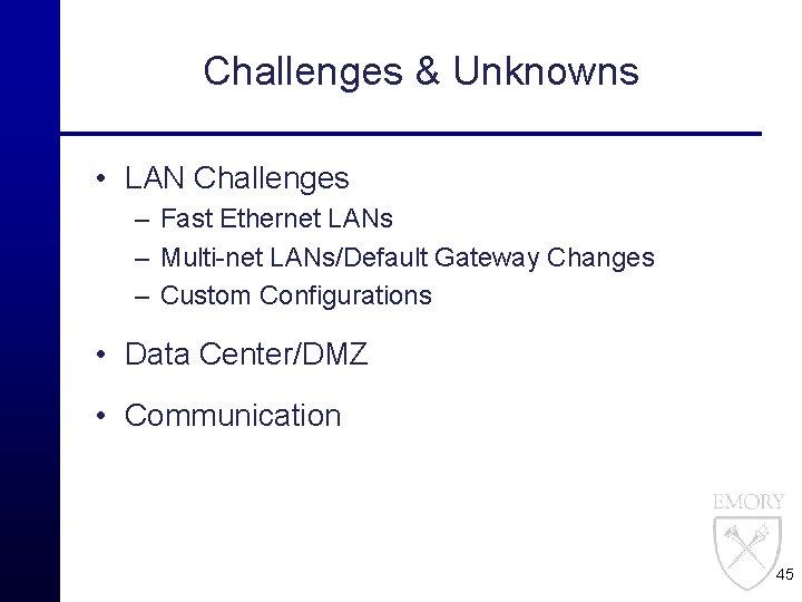 Challenges & Unknowns • LAN Challenges – Fast Ethernet LANs – Multi-net LANs/Default Gateway