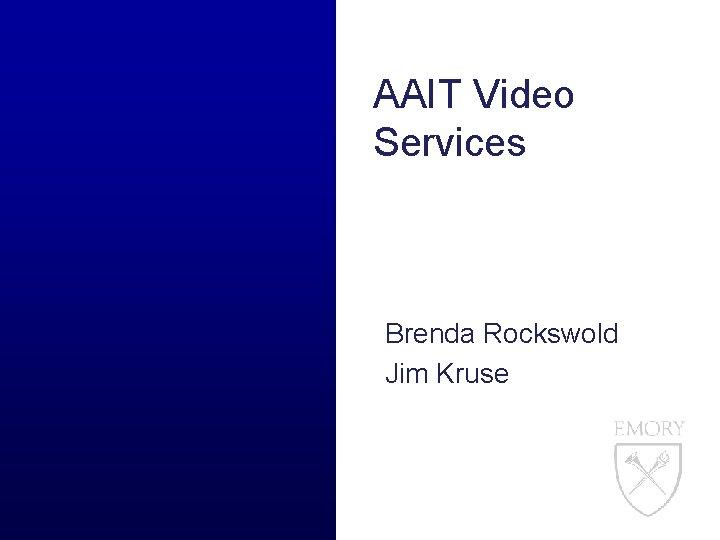 AAIT Video Services Brenda Rockswold Jim Kruse