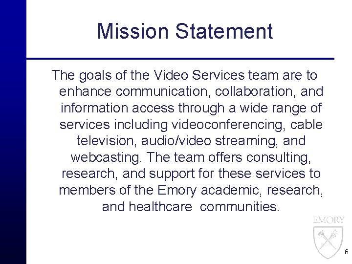 Mission Statement The goals of the Video Services team are to enhance communication, collaboration,
