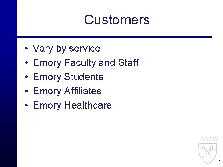 Customers • • • Vary by service Emory Faculty and Staff Emory Students Emory