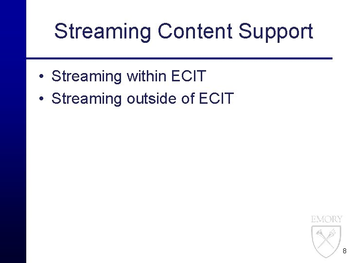 Streaming Content Support • Streaming within ECIT • Streaming outside of ECIT 8