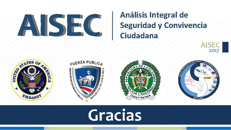 AISEC Análisis Integral de Seguridad y Convivencia Ciudadana AISEC 2017 Gracias
