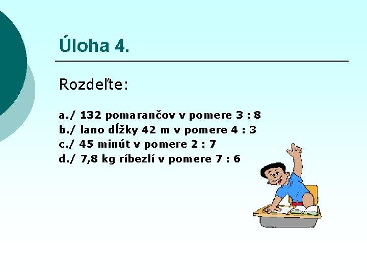 Úloha 4. Rozdeľte: a. / 132 pomarančov v pomere 3 : 8 b. /