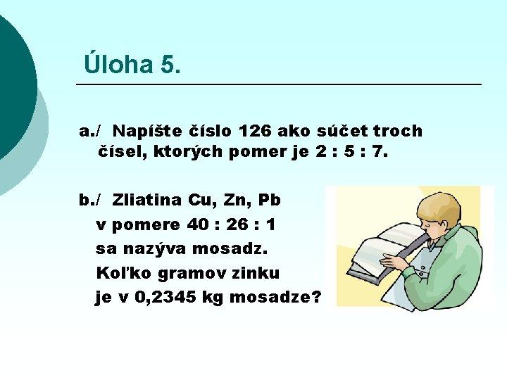 Úloha 5. a. / Napíšte číslo 126 ako súčet troch čísel, ktorých pomer je