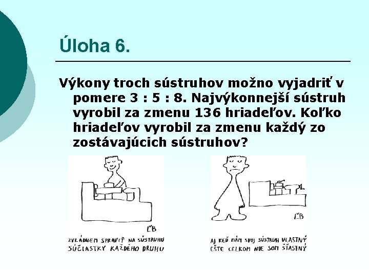 Úloha 6. Výkony troch sústruhov možno vyjadriť v pomere 3 : 5 : 8.