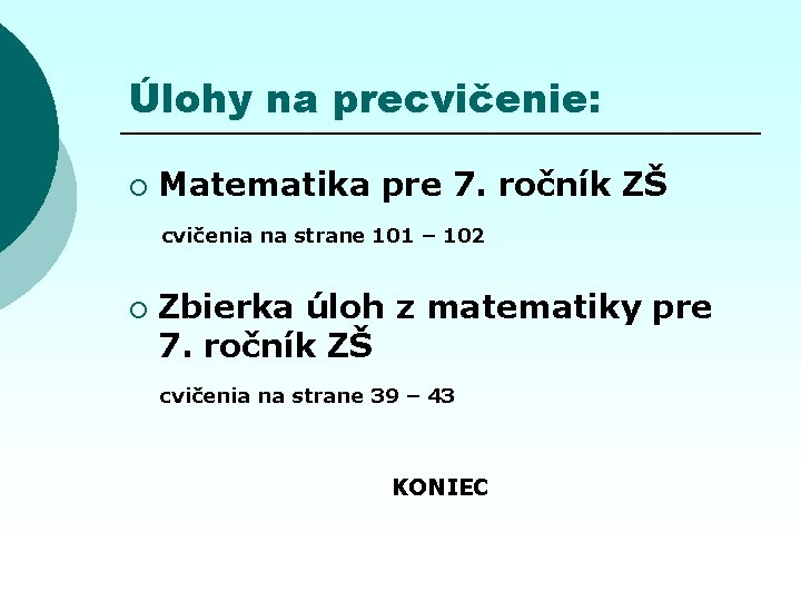 Úlohy na precvičenie: ¡ Matematika pre 7. ročník ZŠ cvičenia na strane 101 –