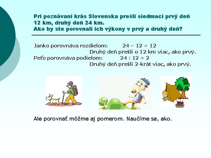 Pri poznávaní krás Slovenska prešli siedmaci prvý deň 12 km, druhý deň 24 km.