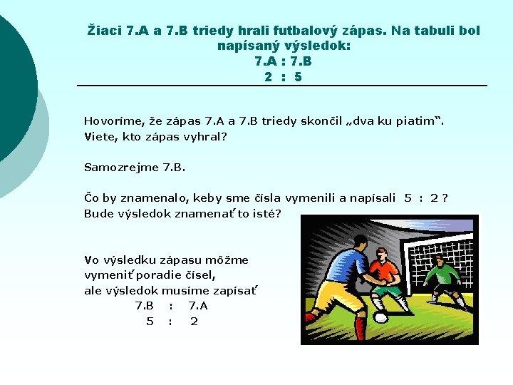 Žiaci 7. A a 7. B triedy hrali futbalový zápas. Na tabuli bol napísaný