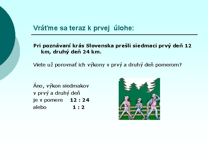 Vráťme sa teraz k prvej úlohe: Pri poznávaní krás Slovenska prešli siedmaci prvý deň