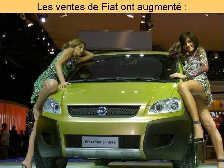 Les ventes de Fiat ont augmenté : Diaporamas-a-la-con. com