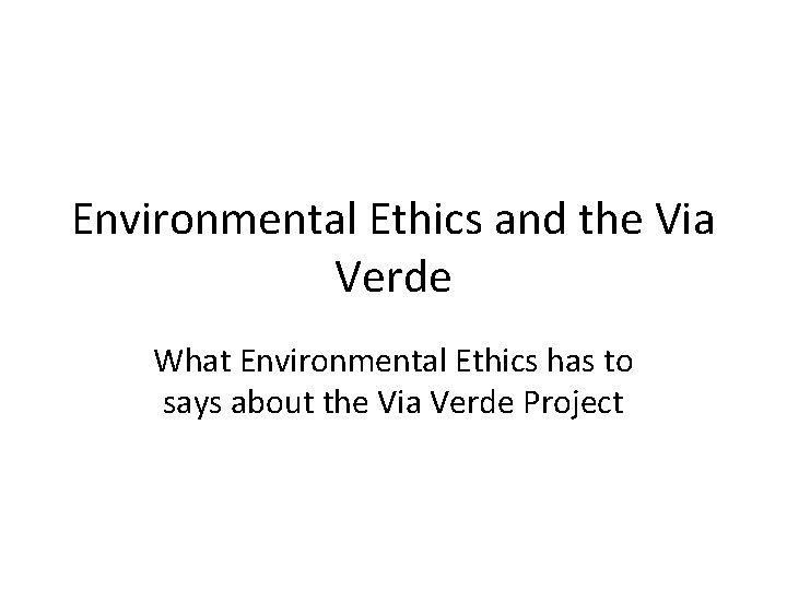 Environmental Ethics and the Via Verde What Environmental Ethics has to says about the